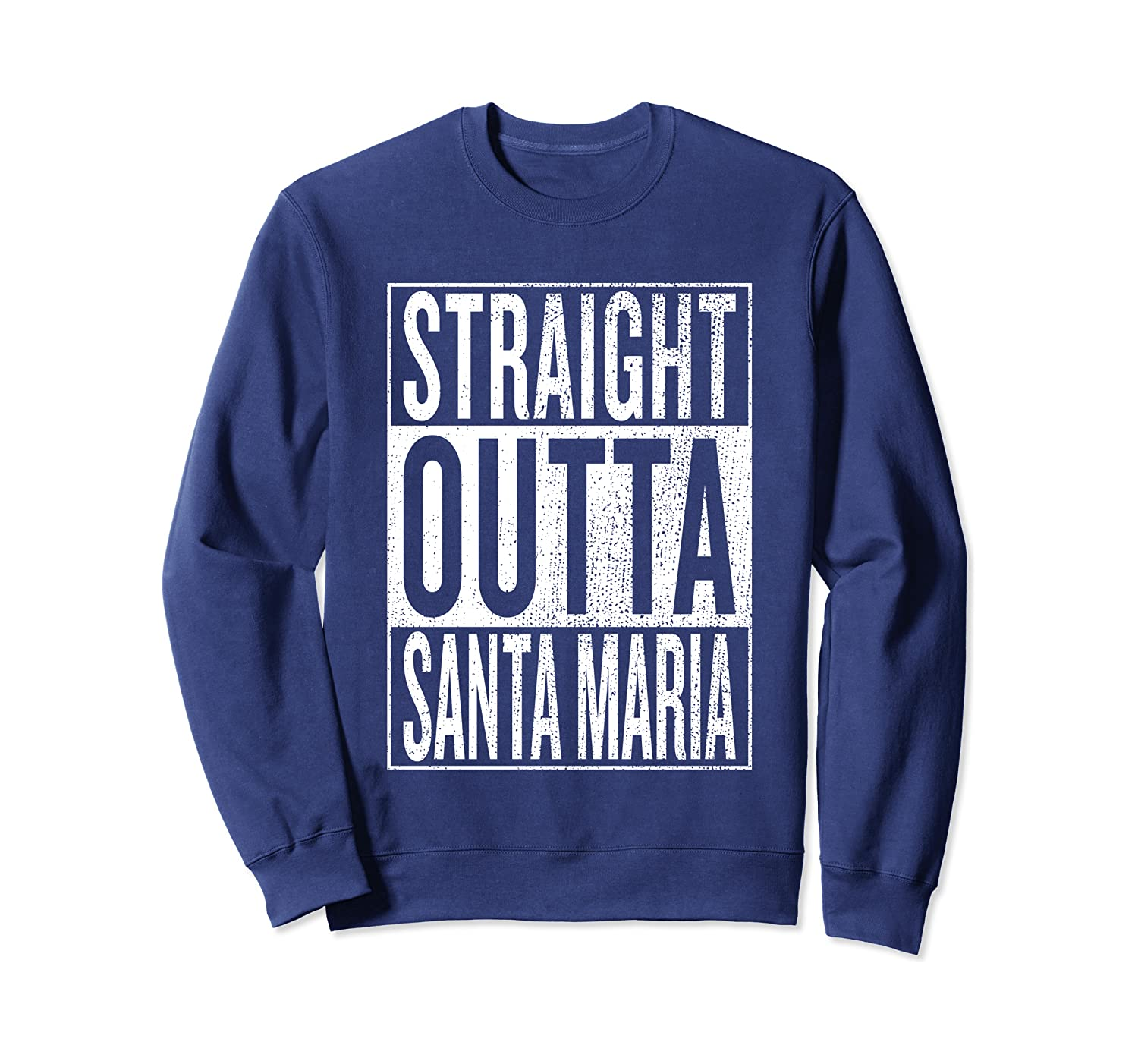 Straight Outta Santa Maria Great Travel Outfit And Gift Idea Sweatshirt