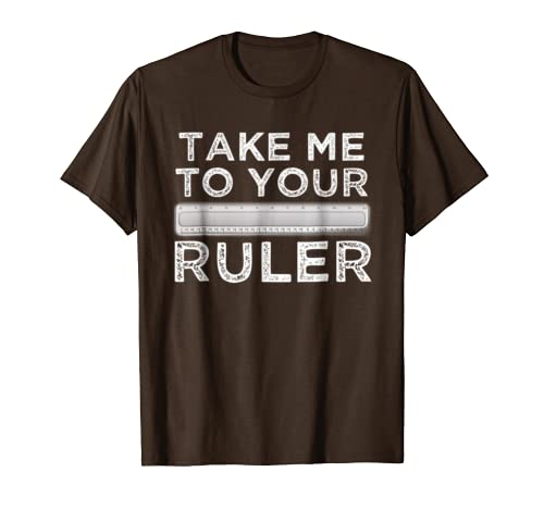 Take Me To Your Ruler T-shirt Teacher Architect Scientist